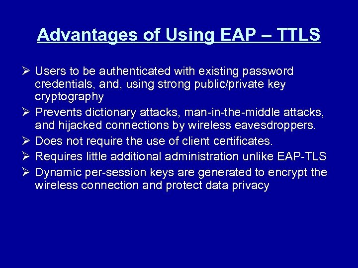 Advantages of Using EAP – TTLS Ø Users to be authenticated with existing password