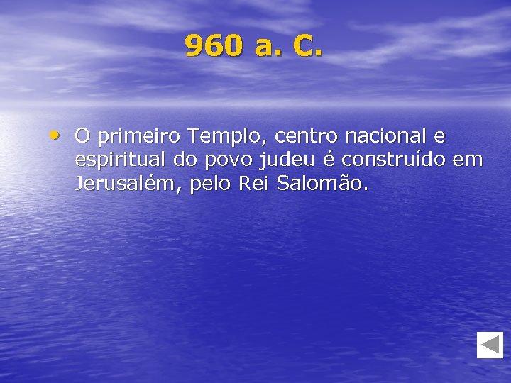 960 a. C. • O primeiro Templo, centro nacional e espiritual do povo judeu