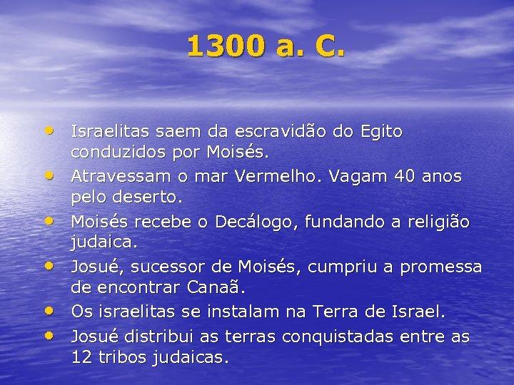 1300 a. C. • Israelitas saem da escravidão do Egito • • • conduzidos