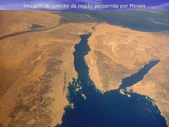 Imagem de satélite da região percorrida por Moisés