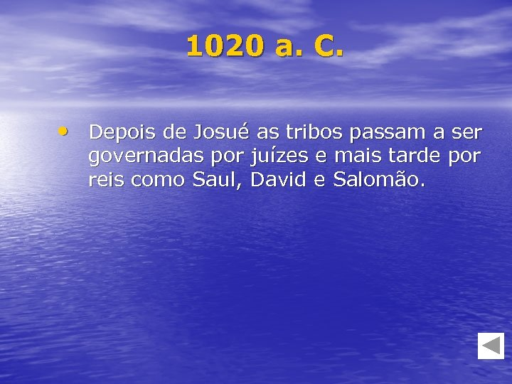 1020 a. C. • Depois de Josué as tribos passam a ser governadas por
