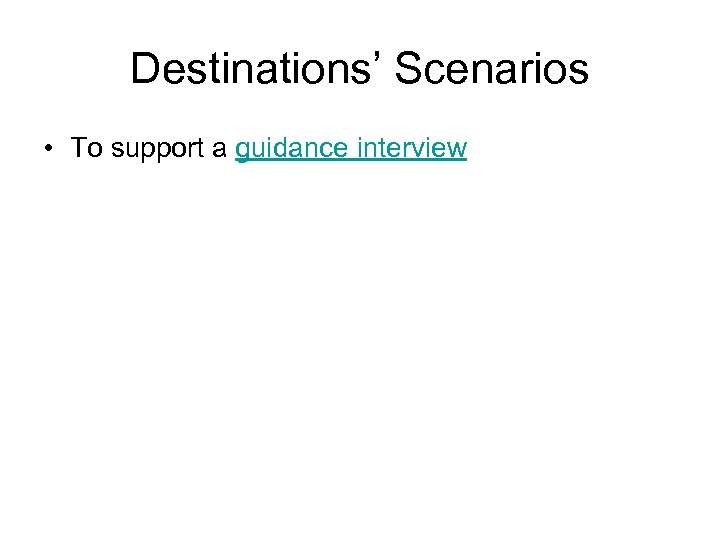 Destinations' Scenarios • To support a guidance interview