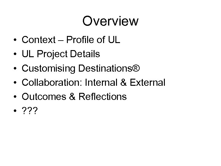 Overview • • • Context – Profile of UL UL Project Details Customising Destinations®