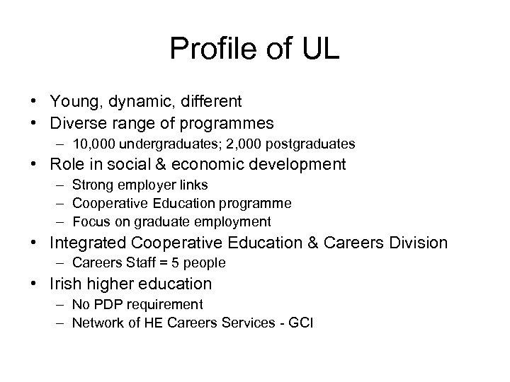 Profile of UL • Young, dynamic, different • Diverse range of programmes – 10,