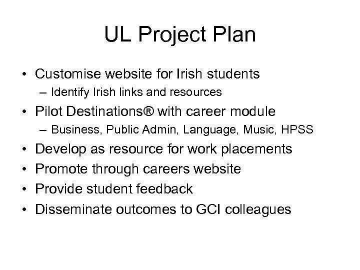 UL Project Plan • Customise website for Irish students – Identify Irish links and