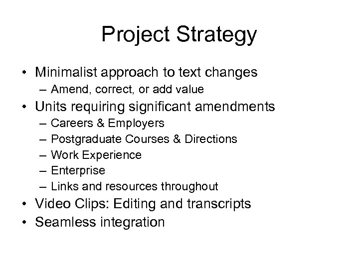 Project Strategy • Minimalist approach to text changes – Amend, correct, or add value