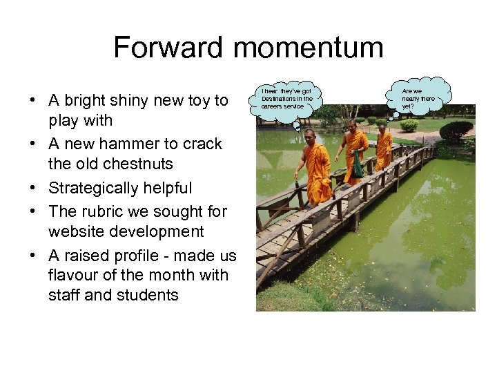 Forward momentum • A bright shiny new toy to play with • A new