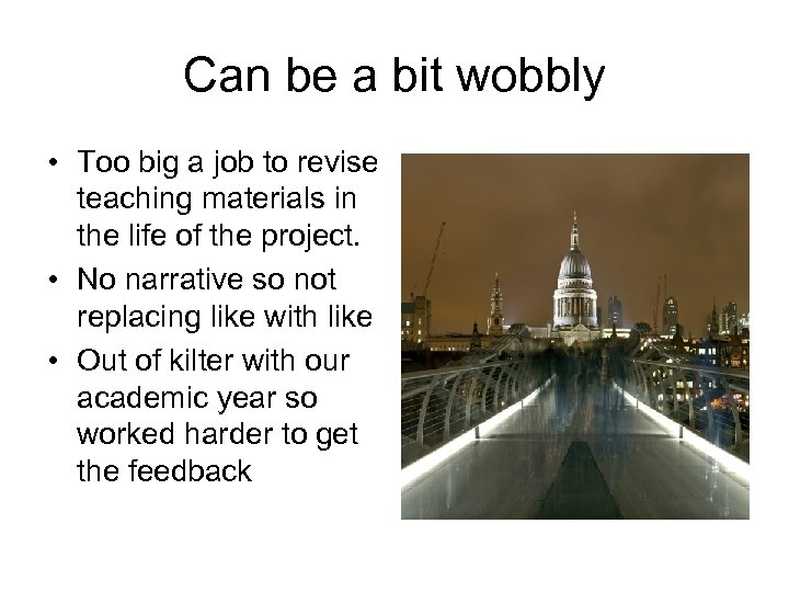 Can be a bit wobbly • Too big a job to revise teaching materials