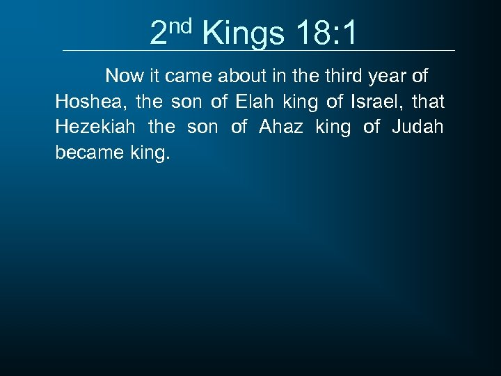 2 nd Kings 18: 1 Now it came about in the third year of