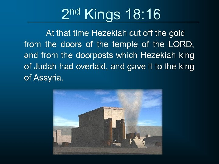 2 nd Kings 18: 16 At that time Hezekiah cut off the gold from