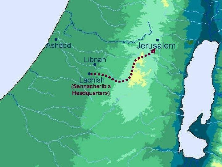 ● ● Jerusalem Ashdod Libnah ● ● Lachish (Sennacherib's Headquarters)