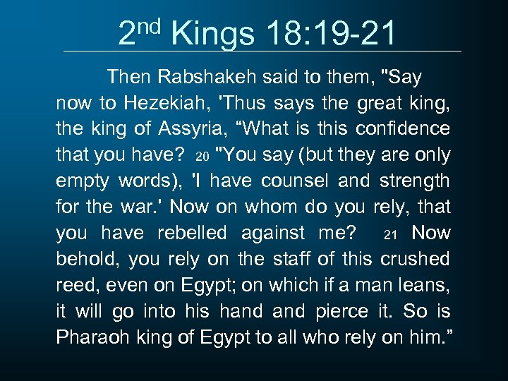 2 nd Kings 18: 19 -21 Then Rabshakeh said to them,