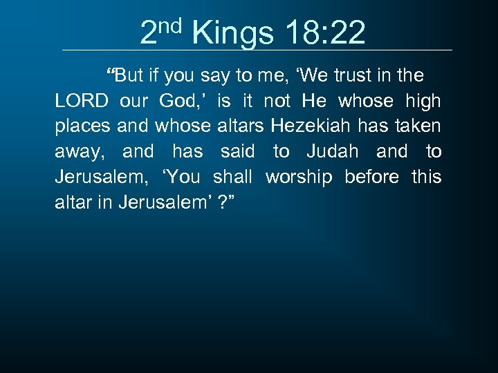 """2 nd Kings 18: 22 """"But if you say to me, 'We trust in"""