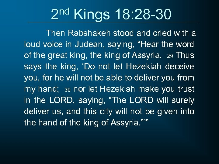 2 nd Kings 18: 28 -30 Then Rabshakeh stood and cried with a loud