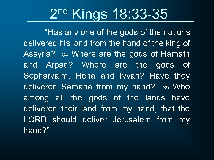 """2 nd Kings 18: 33 -35 """"Has any one of the gods of the"""
