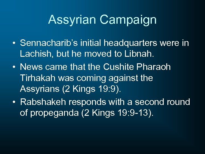 Assyrian Campaign • Sennacharib's initial headquarters were in Lachish, but he moved to Libnah.