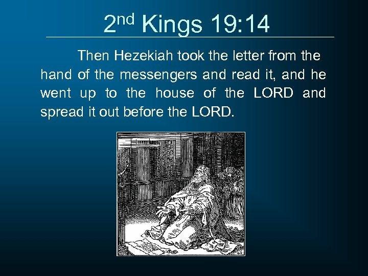 2 nd Kings 19: 14 Then Hezekiah took the letter from the hand of