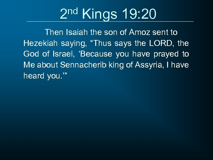 2 nd Kings 19: 20 Then Isaiah the son of Amoz sent to Hezekiah