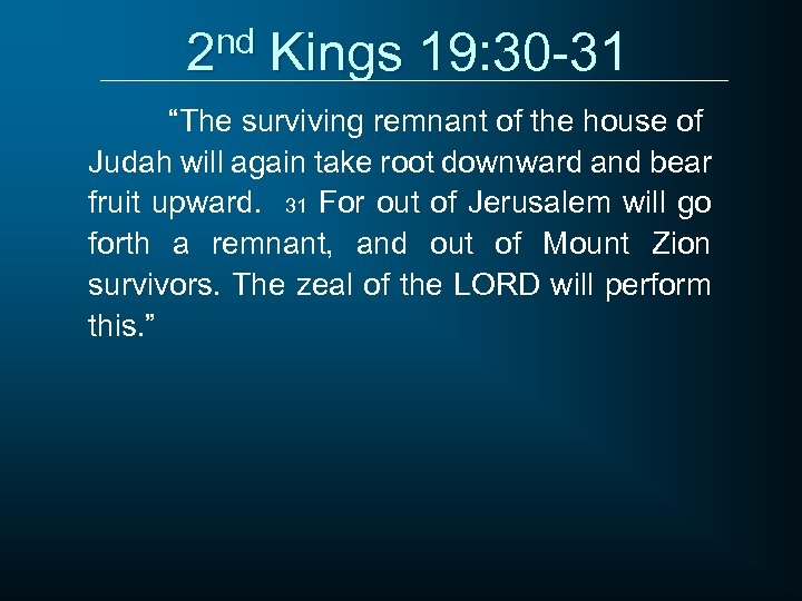 """2 nd Kings 19: 30 -31 """"The surviving remnant of the house of Judah"""