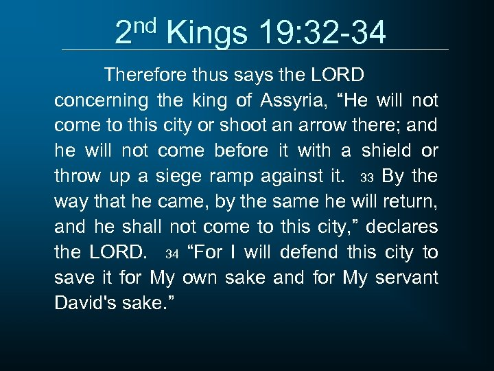 2 nd Kings 19: 32 -34 Therefore thus says the LORD concerning the king