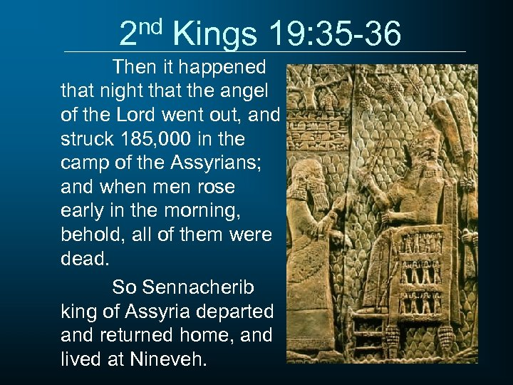 2 nd Kings 19: 35 -36 Then it happened that night that the angel