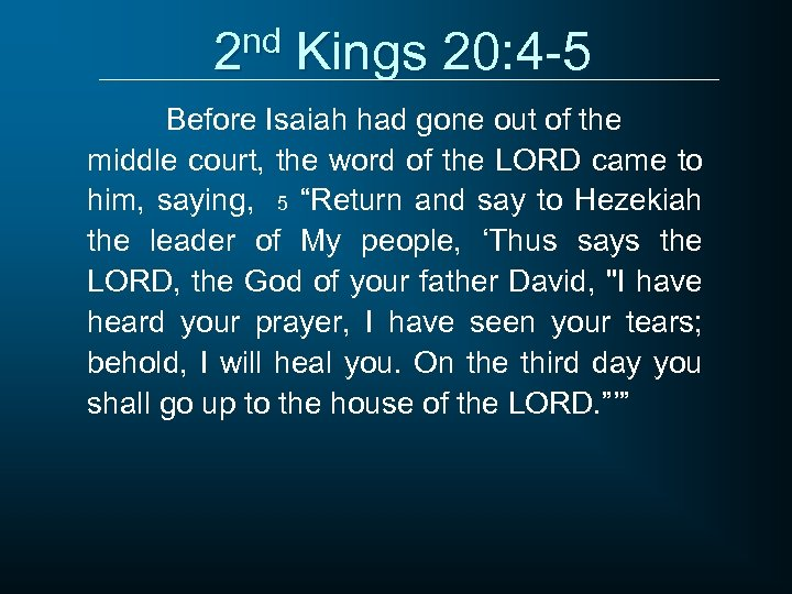 2 nd Kings 20: 4 -5 Before Isaiah had gone out of the middle
