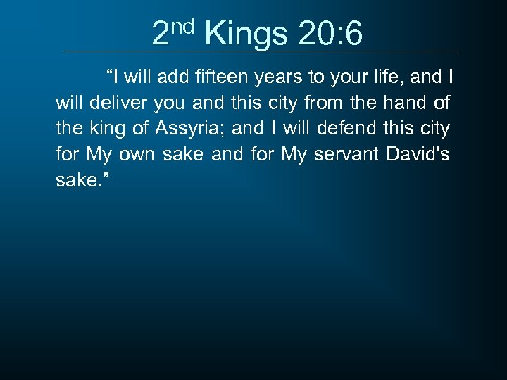 """2 nd Kings 20: 6 """"I will add fifteen years to your life, and"""