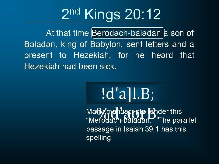 2 nd Kings 20: 12 At that time Berodach-baladan a son of Baladan, king