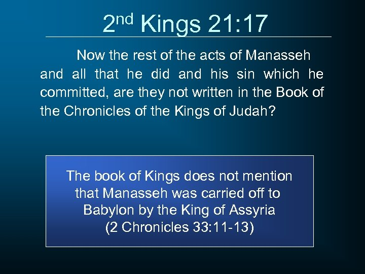 2 nd Kings 21: 17 Now the rest of the acts of Manasseh and