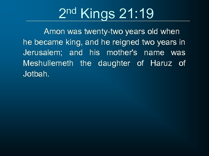 2 nd Kings 21: 19 Amon was twenty-two years old when he became king,