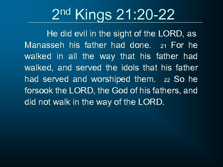 2 nd Kings 21: 20 -22 He did evil in the sight of the