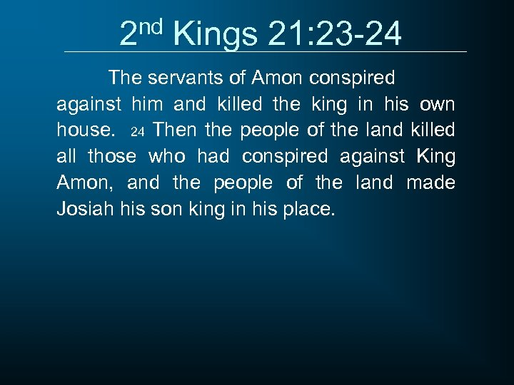 2 nd Kings 21: 23 -24 The servants of Amon conspired against him and