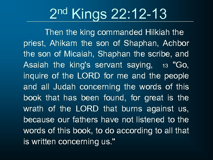 2 nd Kings 22: 12 -13 Then the king commanded Hilkiah the priest, Ahikam