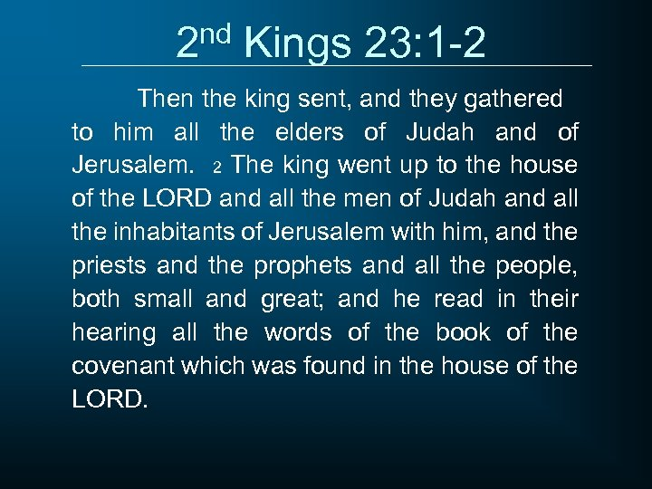 2 nd Kings 23: 1 -2 Then the king sent, and they gathered to