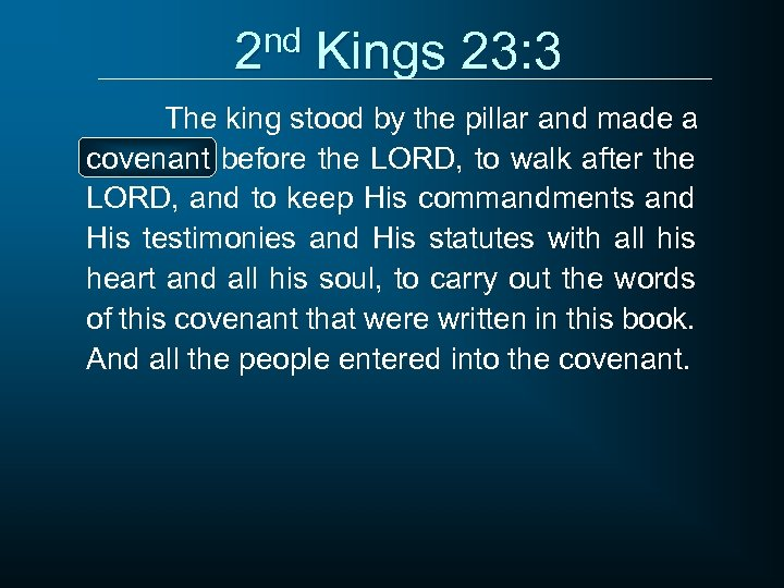 2 nd Kings 23: 3 The king stood by the pillar and made a