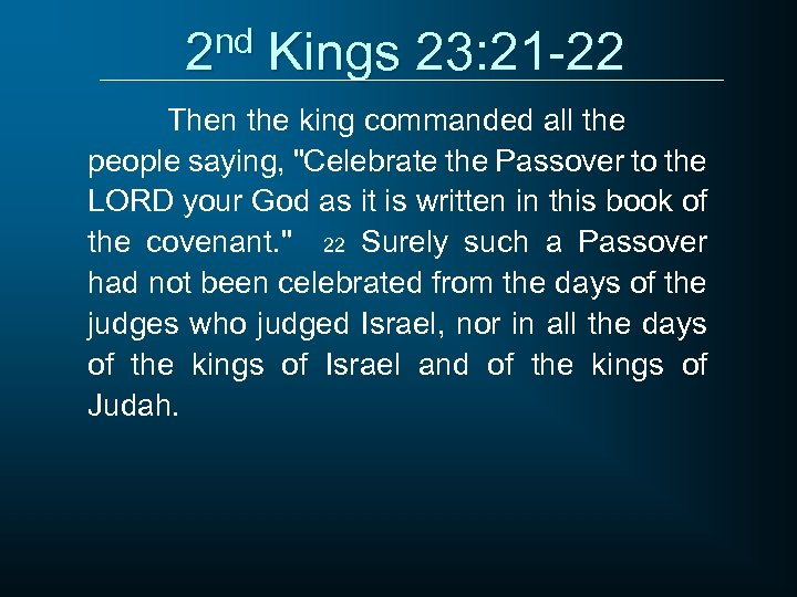 2 nd Kings 23: 21 -22 Then the king commanded all the people saying,