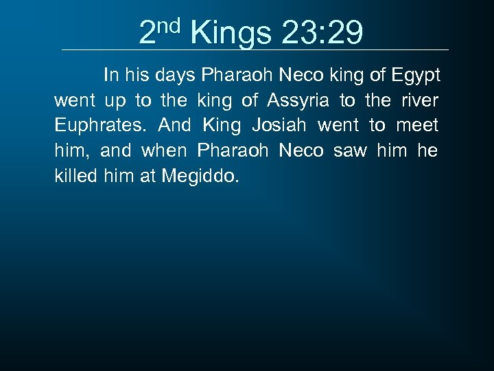 2 nd Kings 23: 29 In his days Pharaoh Neco king of Egypt went