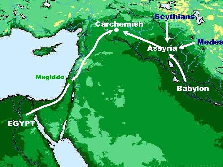 Carchemish Scythians Assyria Megiddo EGYPT Medes Babylon