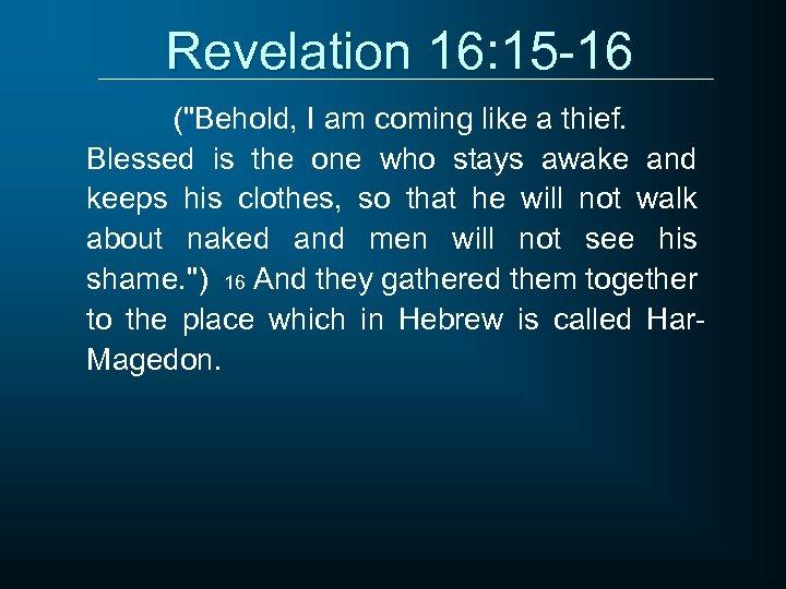 Revelation 16: 15 -16 (