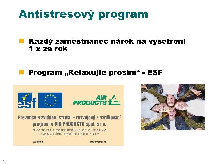 Antistresový program n Každý zaměstnanec nárok na vyšetření 1 x za rok n Program