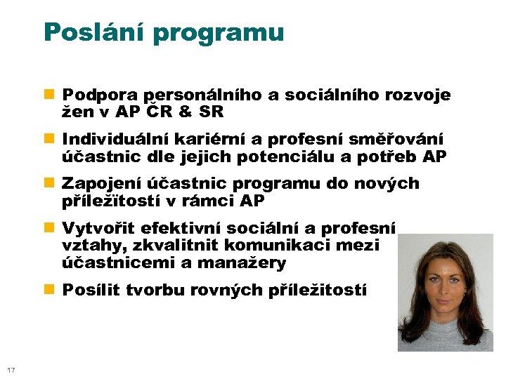 Poslání programu n Podpora personálního a sociálního rozvoje žen v AP ČR & SR