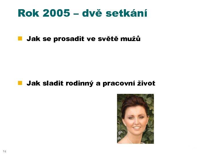 Rok 2005 – dvě setkání n Jak se prosadit ve světě mužů n Jak