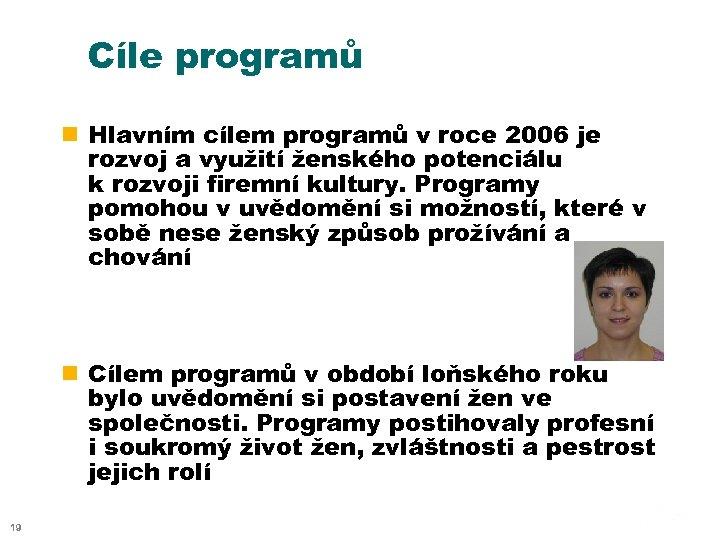Cíle programů n Hlavním cílem programů v roce 2006 je rozvoj a využití ženského