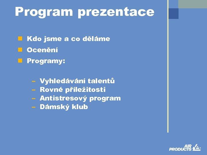 Program prezentace n Kdo jsme a co děláme n Ocenění n Programy: – –
