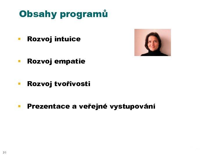 Obsahy programů § Rozvoj intuice § Rozvoj empatie § Rozvoj tvořivosti § Prezentace a