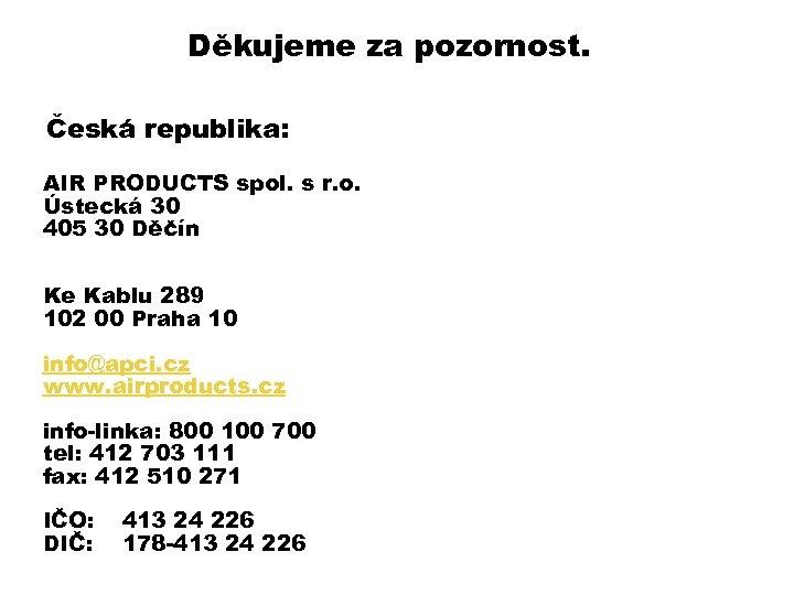 Děkujeme za pozornost. Česká republika: AIR PRODUCTS spol. s r. o. Ústecká 30 405
