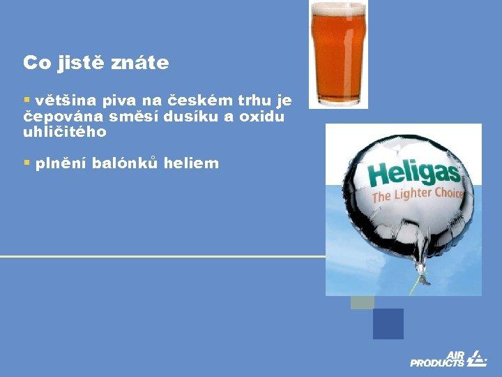 Co jistě znáte § většina piva na českém trhu je čepována směsí dusíku a