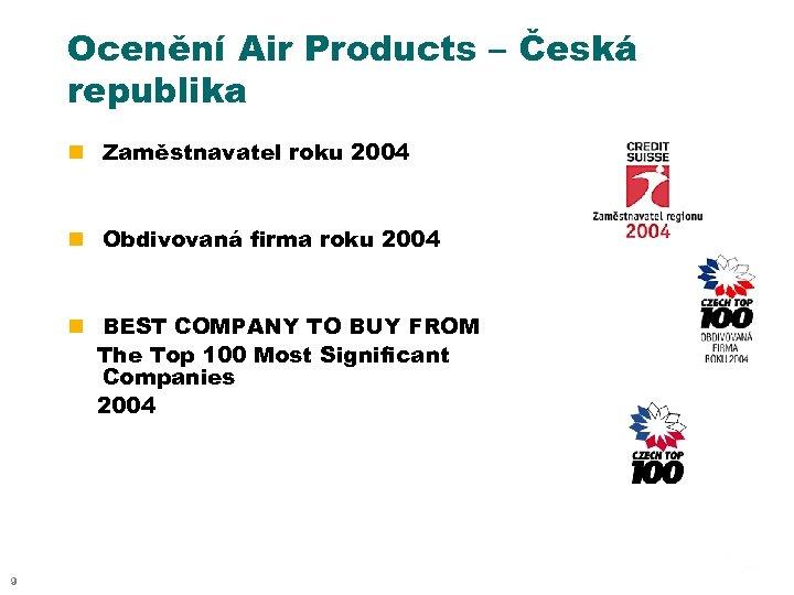 Ocenění Air Products – Česká republika n Zaměstnavatel roku 2004 n Obdivovaná firma roku