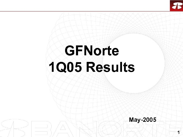 GFNorte 1 Q 05 Results May-2005 1