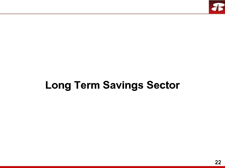 Long Term Savings Sector 22